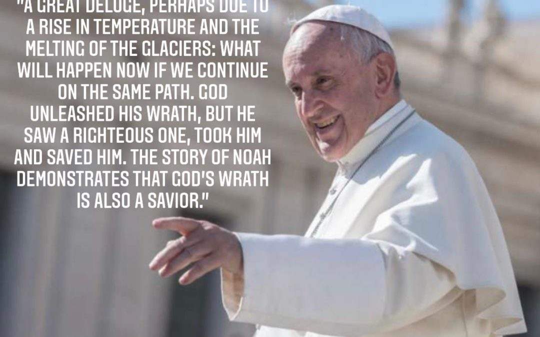 Pope Francis warns of Great Flood caused by Climate Crisis.